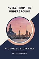 Notes from the Underground (AmazonClassics Edition) Kindle Edition