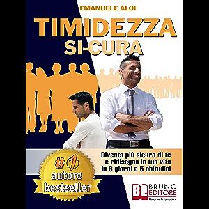 Timidezza Si-Cura: Diventa Più Sicuro Di Te e Ridisegna La Tua Vita In 8 Giorni e 5 Abitudini (Italian Edition)