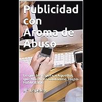 Publicidad con Aroma de Abuso: Lo que les Espera a Aquellos que Nacen en Cautiverio Tecno-Publicitario (Spanish Edition)