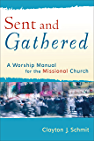 Sent and Gathered (Engaging Worship): A Worship Manual for the Missional Church