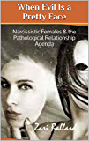 When Evil Is a Pretty Face: Narcissistic Females & the Pathological Relationship Agenda