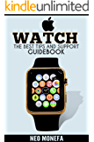 APPLE WATCH: The Best Tips & Support Guidebook (Apple Watch User Guide- Apple Watch Book- Apple Watch for Dummies-  Apple Watch in Electronics- Master Your Apple Watch) (English Edition)