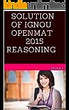 SOLUTION OF IGNOU OPENMAT 2015 REASONING
