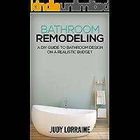 Bathroom Remodeling: A DIY Guide to Bathroom Design on a Realistic Budget (Bathroom Design, Bathroom Makeover, Renovation, Decoration)