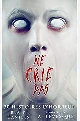 Ne Crie Pas: 30 Histoires d'Horreur (French Edition) Kindle Edition