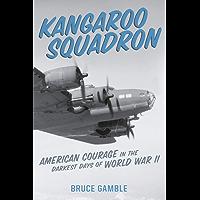 Kangaroo Squadron: American Courage in the Darkest Days of World War II