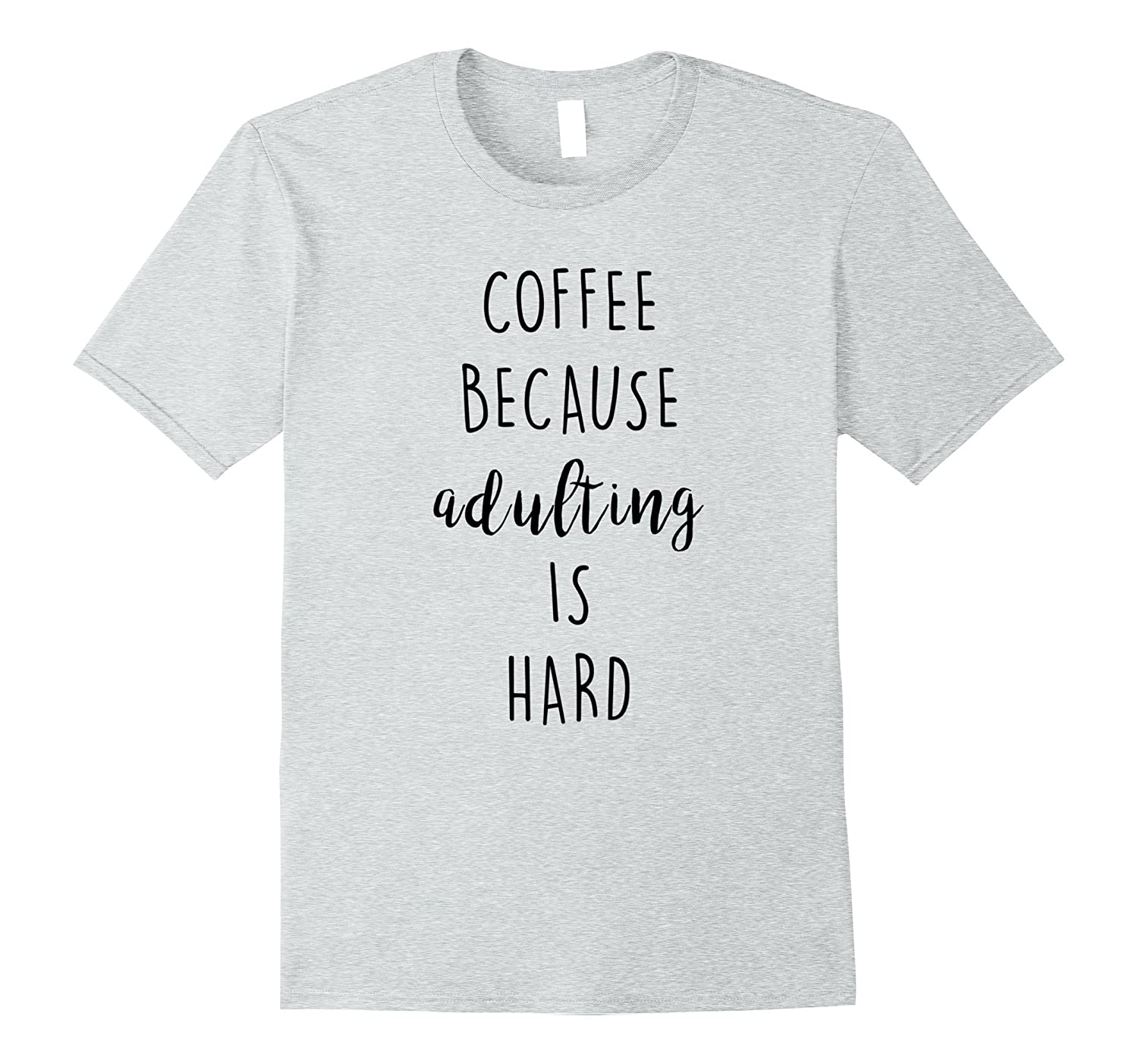 fd454479f Coffee Because Adulting Is Hard T-Shirt-PL – Polozatee
