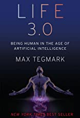 Life 3.0: Being Human in the Age of Artificial Intelligence [Edición Roughtcut]
