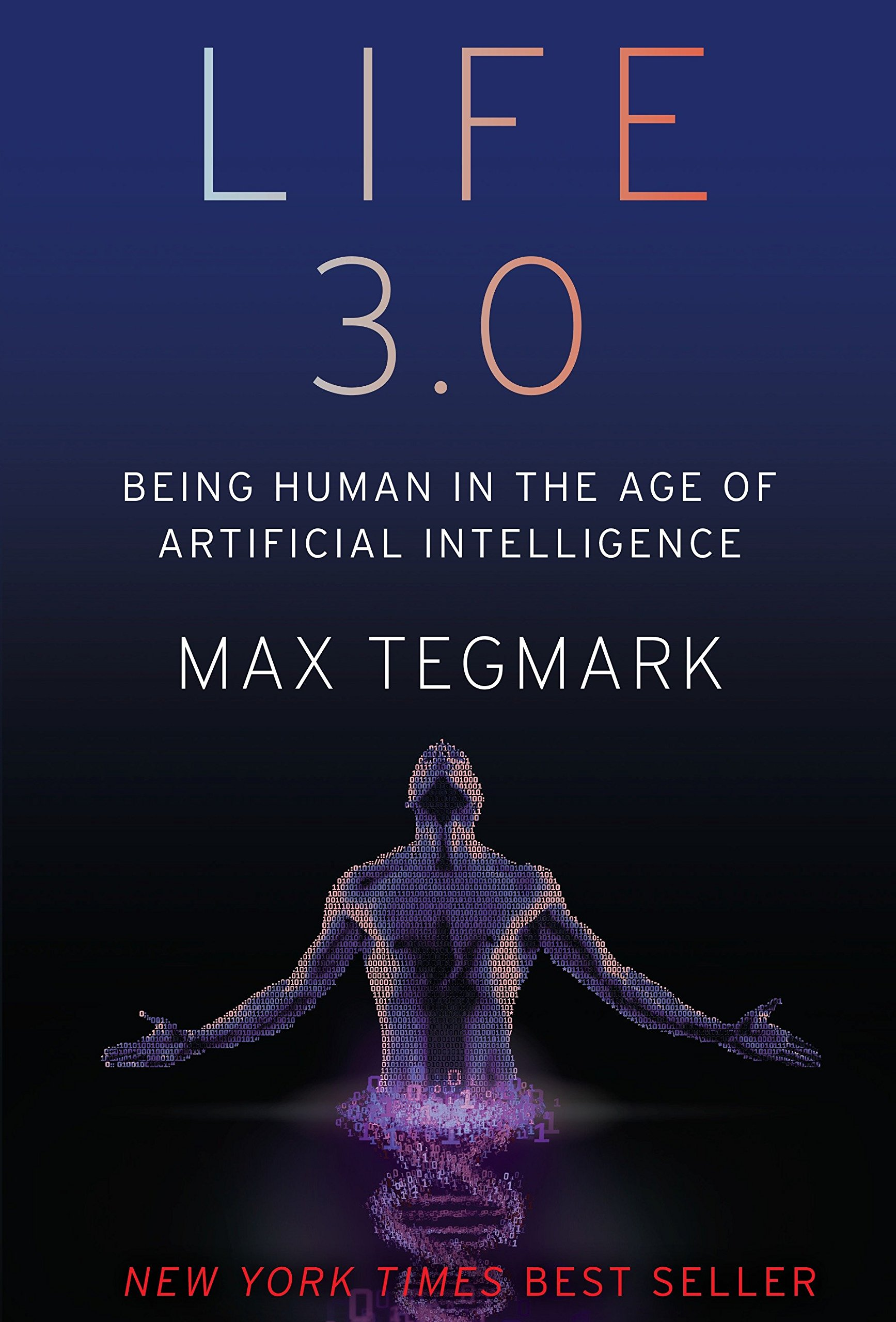 Life 3.0: Being Human in the Age of Artificial Intelligence ...