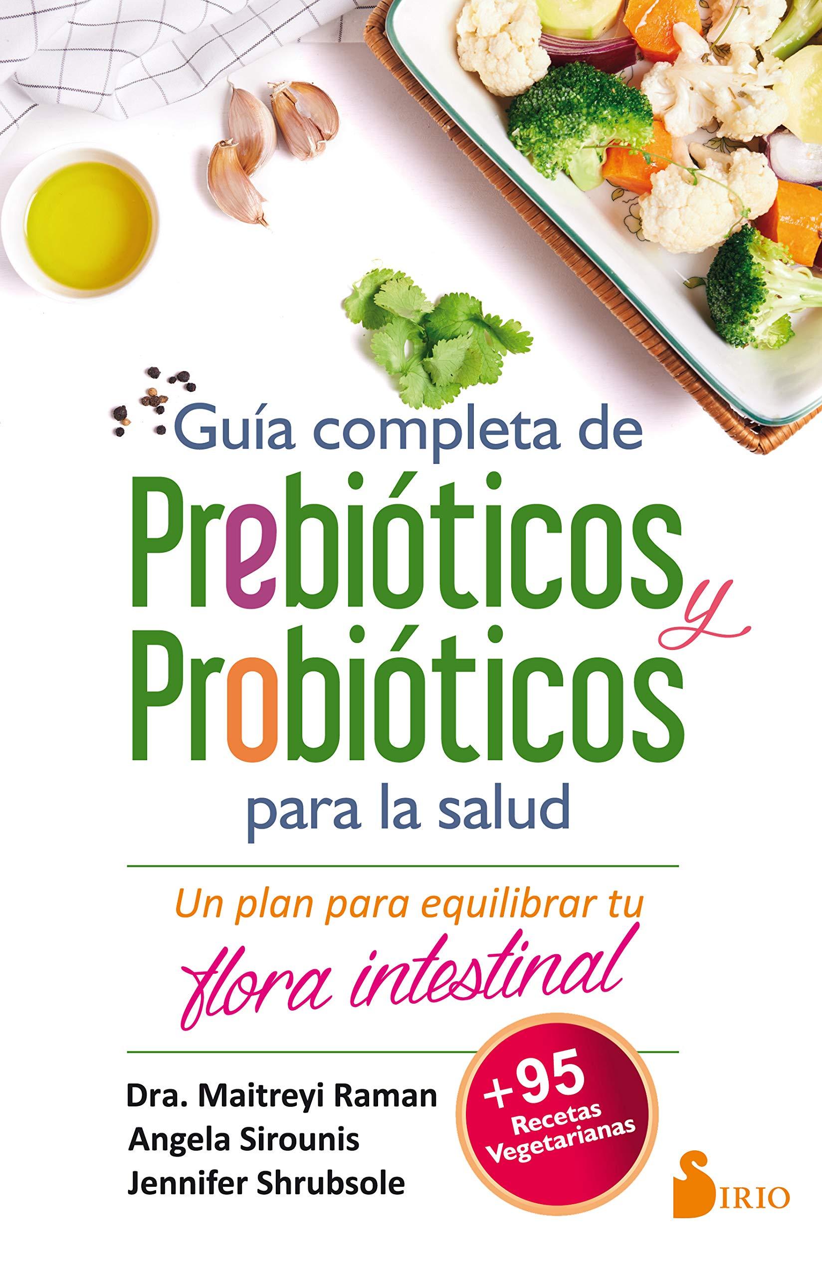 Guía completa de prebióticos y prebióticos: Un plan para equilibrar tu  flora intestinal: Maitreyi Raman, Angela Sirounis: Amazon.com.mx: Libros