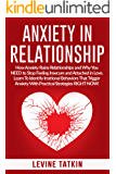 Anxiety in Relationship: How Anxiety Ruins Relationships and Why You NEED to Stop Feeling Insecure and Attached in Love. Learn To Identify Irrational Behaviors That Trigger Anxiety!