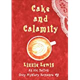 Cake and Calamity: An Abi Button Cozy Mystery Romance #3