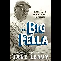 The Big Fella: Babe Ruth and the World He Created