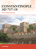 Constantinople AD 717–18: The Crucible of History (Campaign Book 347)