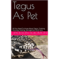 Tegus As Pet: All You Need To Know About Tegus, Training, Housing, Feeding, Management And Care
