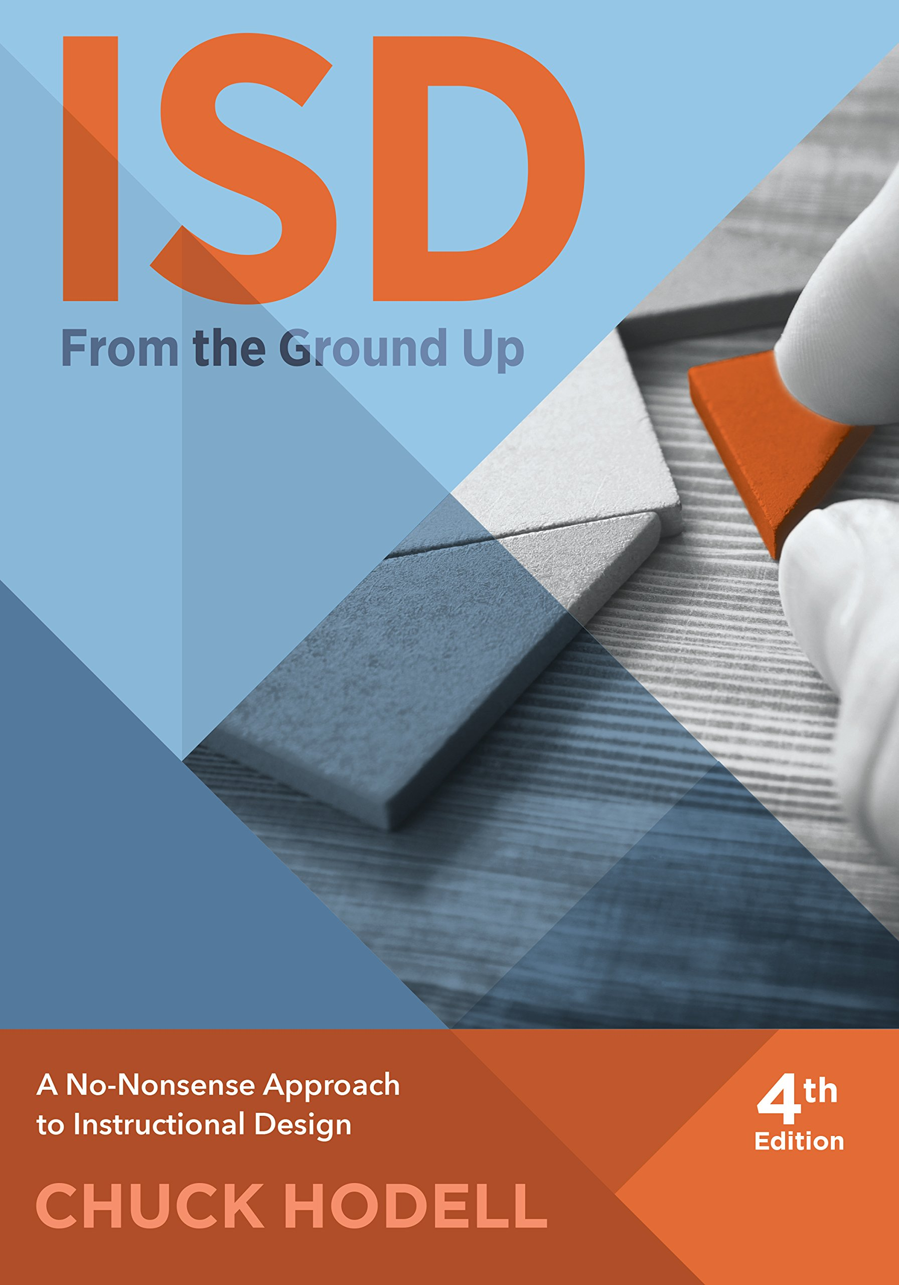 Amazon Com Isd From The Ground Up 4th Edition A No Nonsense Approach To Instructional Design Ebook Hodell Chuck Kindle Store