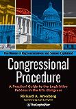 Congressional Procedure: A Practical Guide to the Legislative Process in the U.S. Congress: The House of Representatives…