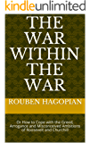 The War within the War: Or How to Cope with the Greed, Arrogance and Misconceived Ambitions of Roosevelt and Churchill
