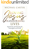 Loving Jesus, Transforming Lives: Experiencing and Imparting the Extravagant Love of God