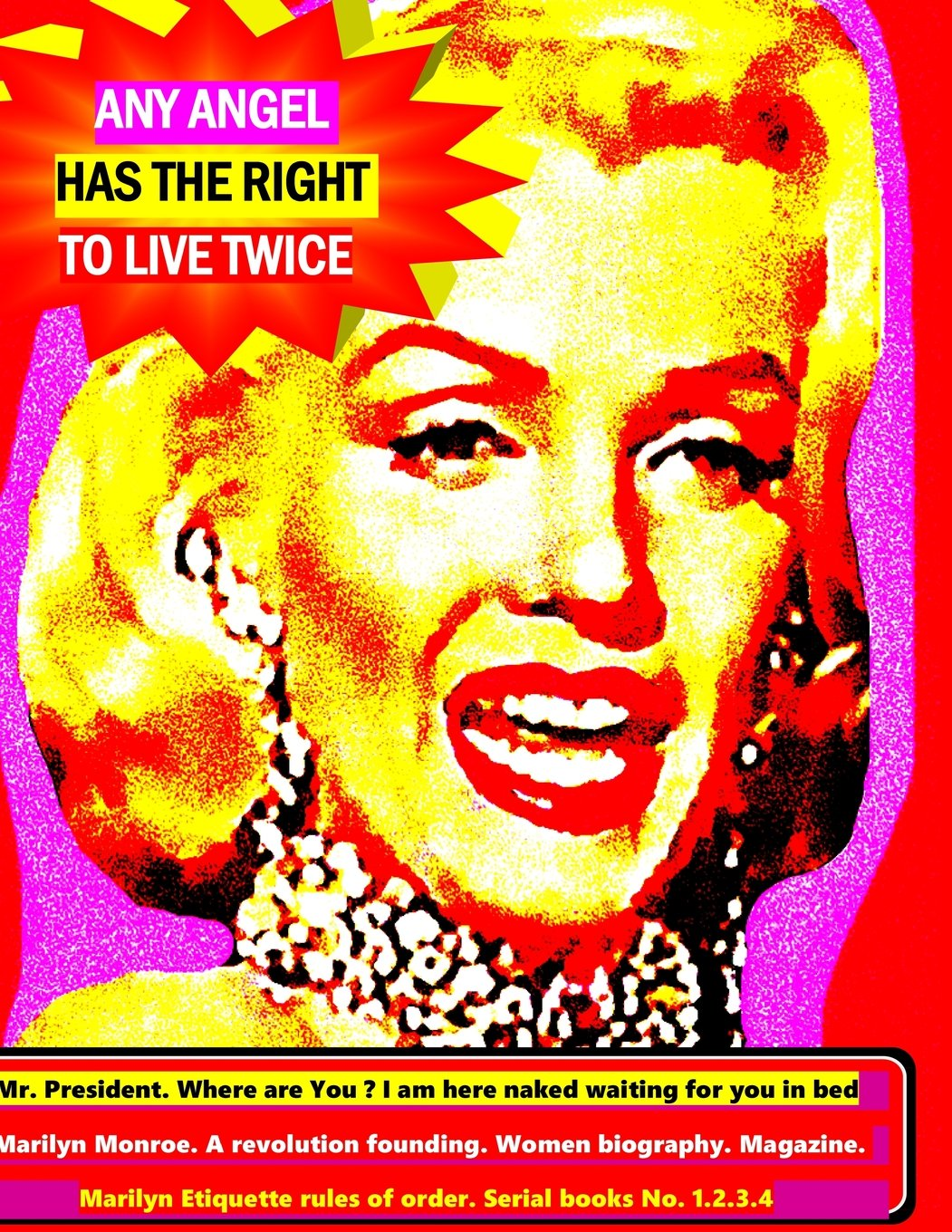 Download Any angel has the right to live twice: Mr. President  where are you ?  I am here naked waiting for you in bed.  Marilyn Monroe. A revolution in ... biography Magazine. Serial books No. 1.2.3.4 pdf epub