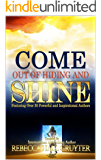Come Out of Hiding and Shine: Featuring Over 30 Powerful and Inspirational Authors