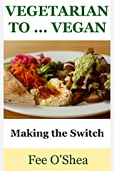 Vegetarian To Vegan: Making the Switch (The Good Life Book 4) Kindle Edition