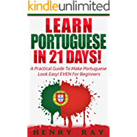 Portuguese: Learn Portuguese In 21 DAYS! – A Practical Guide To Make Portuguese Look Easy! EVEN For Beginners (Spanish, French, German, Italian)