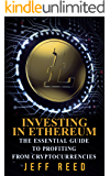 Investing in Ethereum: The Essential Guide to Profiting from Cryptocurrencies (Investing in Ethereum, Blockchain, Fintech, Smart Contracts)