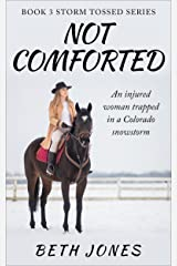 Not Comforted: An injured woman trapped in a Colorado snowstorm (Storm Tossed Book 3) Kindle Edition