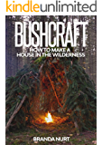 Bushcraft: How to Make a House in the Wilderness