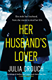 Her Husband's Lover: The most gripping and twisty psychological thriller of the summer