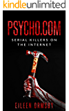 Psycho.com: serial killers on the internet: True stories of psychopaths who became online sensations (Dark Webs True…