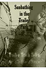 Sunbathing in the Trailer Park (Trailer Trash Tales Book 1) Kindle Edition