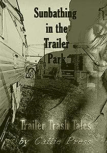 Sunbathing in the Trailer Park (Trailer Trash Tales Book 1)