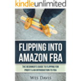 Flipping Into Amazon FBA: The Beginner's Guide to Flipping for Profit & An Introduction to FBA (Create An Online Income…