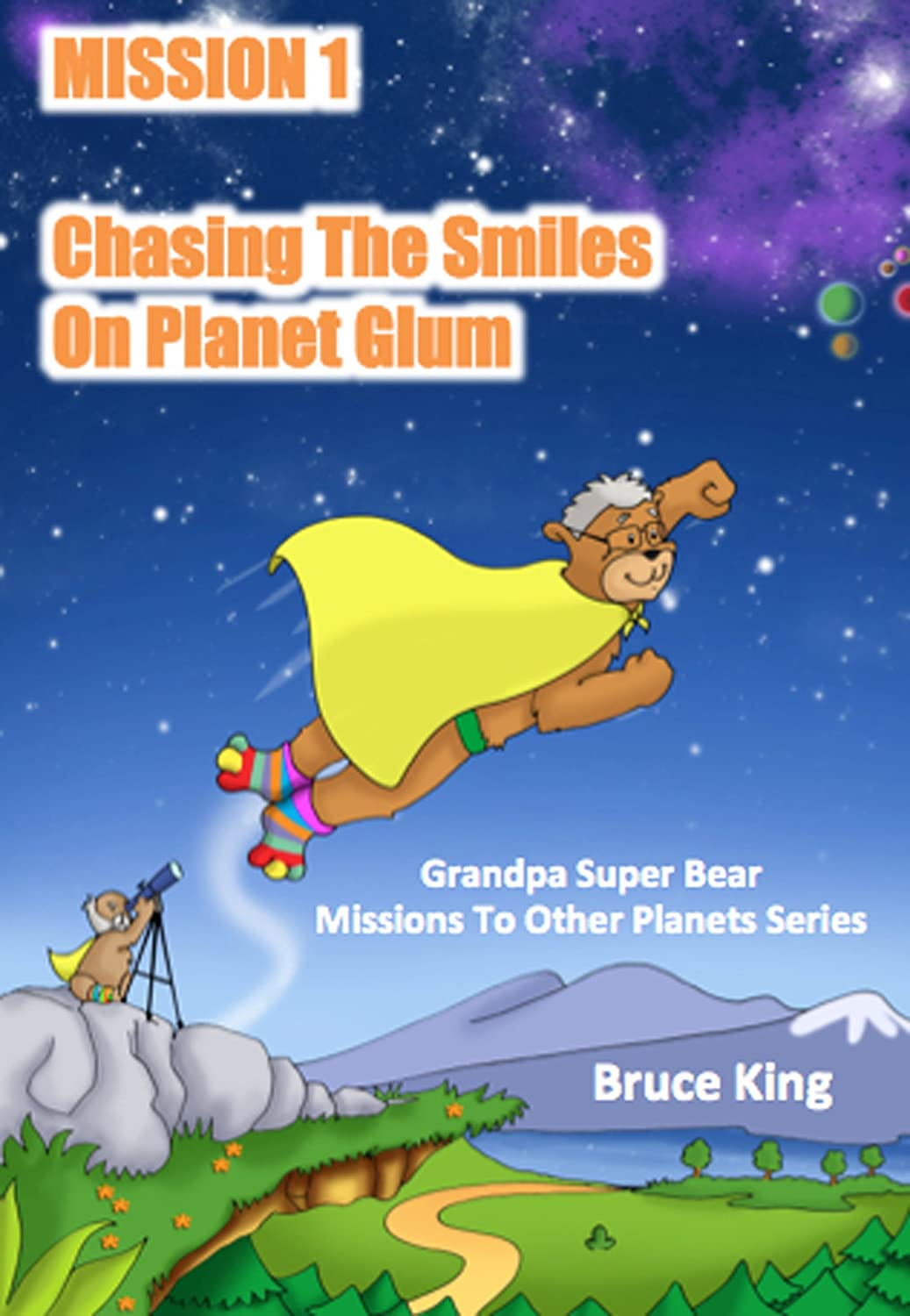 Mission 1 - Chasing The Smiles On Planet Glum (Grandpa Super Bear Missions To Other Planets Series)