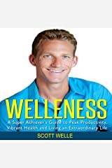 Welleness: The Super Achiever's Guide to Peak Productivity, Vibrant Health and Living an Extraordinary Life Audible Audiobook