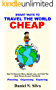 Smart Ways to Travel the World Cheap: How To Discover More, Spend Less, and Visit The Best Places Around The World.: Planning – Organising – Exploring (English Edition)