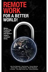 Remote Work For a Better World!: Being... Productive, engaged and sane in today's turbulent times. Kindle Edition