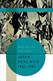 Japan Runs Wild, 1942–1943 (War in the Far East Book 2)