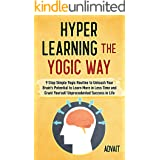 Hyper Learning The Yogic Way: 9 Step Simple Yogic Routine to Unleash Your Brain's Potential to Learn More in Less Time and Gr