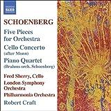 Schoenberg : 5 Pièces pour orchestre - Concerto pour violoncelle - Quatuor pour piano