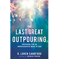 The Last Great Outpouring: Preparing for an Unprecedented Move of God