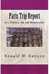 Paris Trip Report: Art, Politics, Ale and Motorcycles Kindle Edition