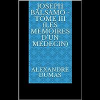 Joseph Balsamo - Tome III (Les Mémoires d'un médecin) (Annotated) (French Edition)
