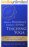 Make a Difference and Make a Living Teaching Yoga: The Secret to Transforming Lives While Supporting YourSelf