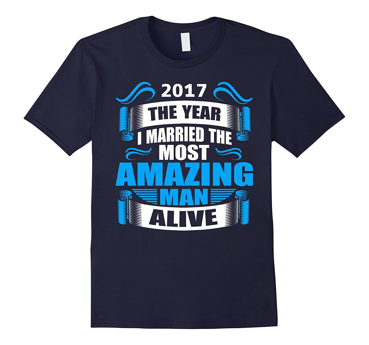 2017 The Year I Married The Most Amazing Man Alive T-Shirt-Art