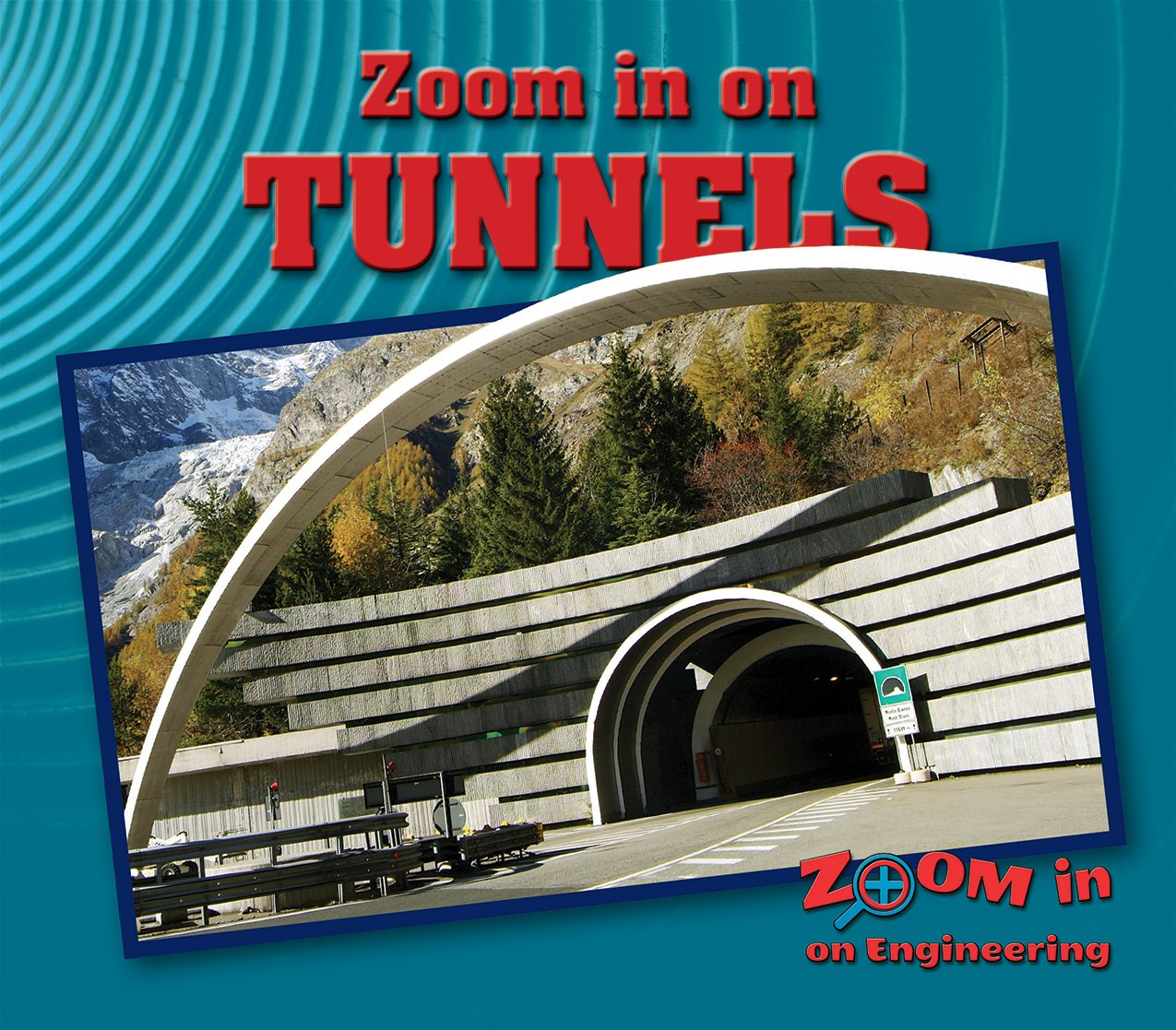 Zoom in on Tunnels (Zoom in on Engineering)