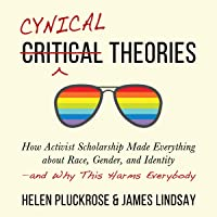 Cynical Theories: How Activist Scholarship Made Everything About Race, Gender, and Identity - and Why This Harms…