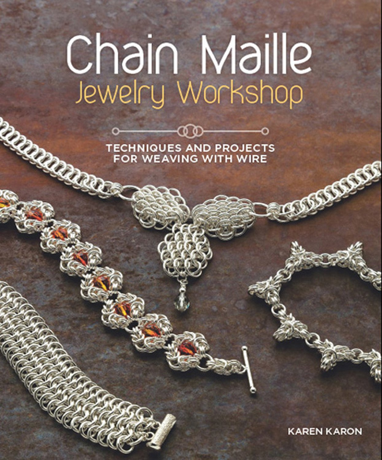Chain Maille Jewelry Workshop: Techniques and Projects for Weaving with Wire Paperback – August 14, 2012 Karen Karon Interweave 1596686456 Jewelry making